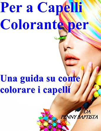 Amazon Com Per A Capelli Colorante Per Una Guida Su Come Colorare