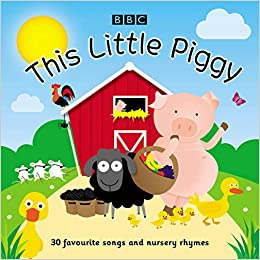 This Little Piggy: 30 Favourite Songs And Nursery Rhymes por Bbc epub