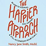 The Happier Approach: Be Kind to Yourself, Feel Happier, and Still Accomplish Your Goals | Nancy Jane Smith