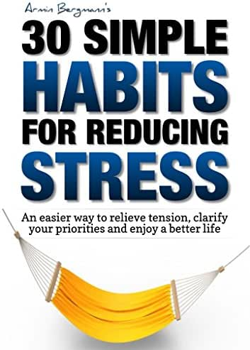 Stress Relief:  30 Simple Habits for Reducing Stress: An easier way to relieve tension, clarify your priorities and enjoy a better life