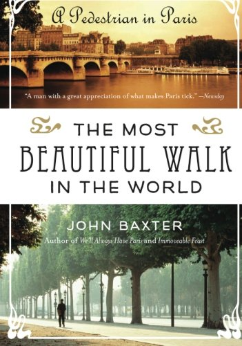 The Most Beautiful Walk in the World: A Pedestrian in Paris (World Most Beautiful Place In The World)
