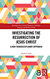 Investigating the Resurrection of Jesus Christ: A New Transdisciplinary Approach (Routledge New Critical Thinking in Religion, Theology and Biblical Studies)