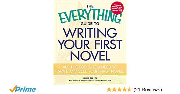 1824c9985075 The Everything Guide to Writing Your First Novel  All the tools you need to  write and sell your first novel  Hallie Ephron  9781440509575  Amazon.com   Books