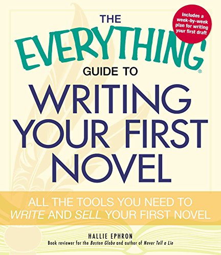 The Everything Guide to Writing Your First Novel: All the tools you need to write and sell your first novel