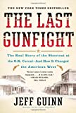 The Last Gunfight: The Real Story of the Shootout at the O.K. Corral-And How It Changed the American West