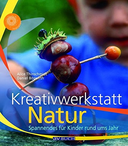 Kreativwerkstatt Natur: Spannendes für Kinder rund ums Jahr (Inspiration)