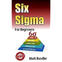 Six Sigma: Six Sigma For Beginners (Lean Six Sigma, Lean Six Sigma Healthcare, Lean Six Sigma Black Belt, management, productivity)