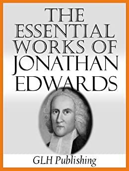 The Essential Works Of Jonathan Edwards by [Edwards, Jonathan]