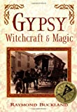 Gypsy Witchcraft and Magic, Raymond Buckland, 1567180973