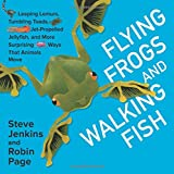 img - for Flying Frogs and Walking Fish: Leaping Lemurs, Tumbling Toads, Jet-Propelled Jellyfish, and More Surprising Ways That Animals Move book / textbook / text book