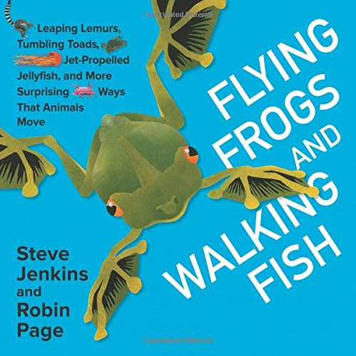Flying Frogs and Walking Fish: Leaping Lemurs, Tumbling Toads, Jet-Propelled Jellyfish, and More Surprising Ways That Animals (Leaping Fish)