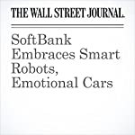 SoftBank Embraces Smart Robots, Emotional Cars | Megumi Fujikawa