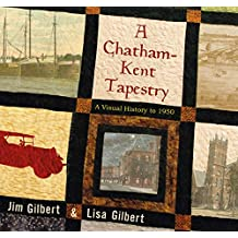 A Chatham-Kent Tapestry: A Visual History to 1950