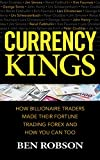 Currency Kings: How Billiionaire Traders Made their Fortune Trading Forex and How You Can Too