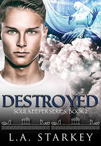 Destroyed: (A greek mythology tale about soul mates in a paranormal love triangle) (Soul Keeper Series Book 2)
