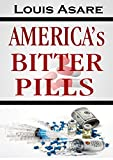 img - for America s Bitter Pills: How Economic Policies Have Ruined The Nation book / textbook / text book