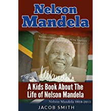 Nelson Mandela: A Biography for Kids About The History & Life Story of Nelson Mandela (Nelson Mandela Book Book 1)