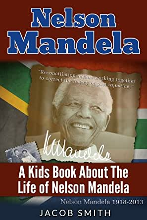 Nelson Mandela: A Biography for Kids About The History