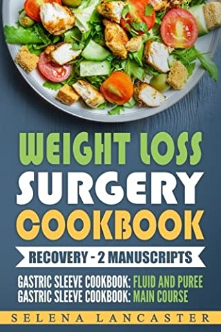 Weight Loss Surgery Cookbook: RECOVERY Bundle - 2 Manuscripts in 1 - a total of 90+ Delicious Low-Carb, Low-Sugar, Low-Fat, High Protein recipes for all stages of recovery After Weight Loss (Stages Of Recovery)