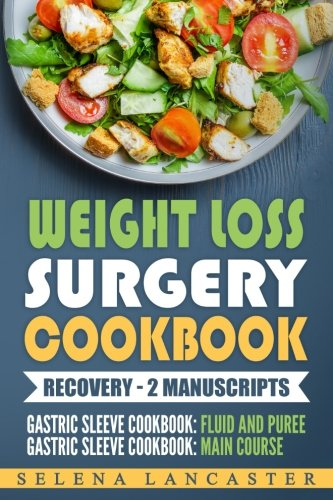 Weight Loss Surgery Cookbook: RECOVERY Bundle - 2 Manuscripts in 1 - a total of 90+ Delicious Low-Carb, Low-Sugar, Low-Fat, High Protein recipes for all stages of recovery After Weight Loss Surgery by Selena Lancaster
