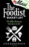 "The Foodist Bucket List: Maui: 100 ""Must-Try"" Dining, Drinks, Restaurant, and Farm Adventures (2018) (Volume 1)"