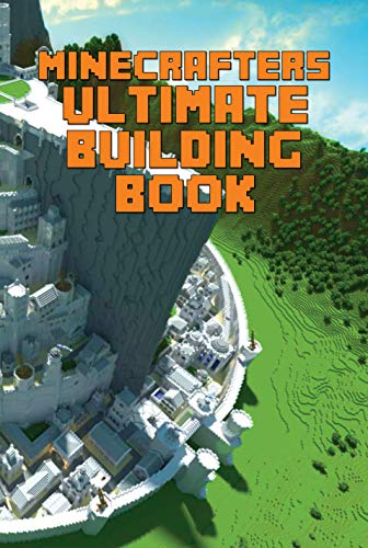 Minecrafters Ultimate Building  Book: Amazing Building Ideas and Guides for All Minecrafters. The Ultimate Building Guide for All Game Fans. (The Ultimate Book For Minecrafters)]()