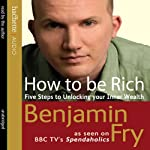 How to Be Rich: Five Steps to Unlocking Your Inner Wealth | Benjamin Fry
