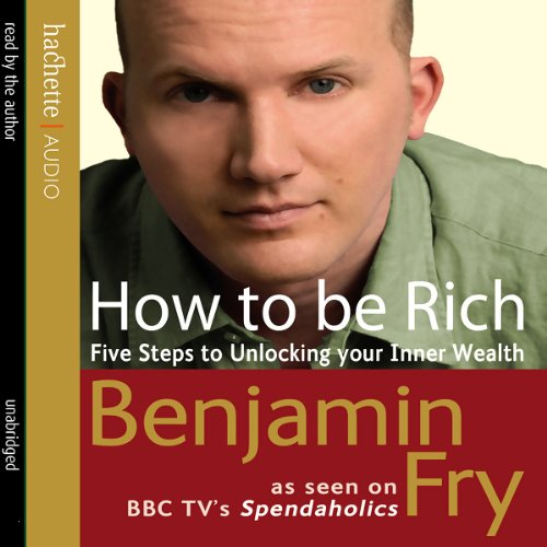 How to Be Rich: Five Steps to Unlocking Your Inner Wealth by Hachette Audio UK