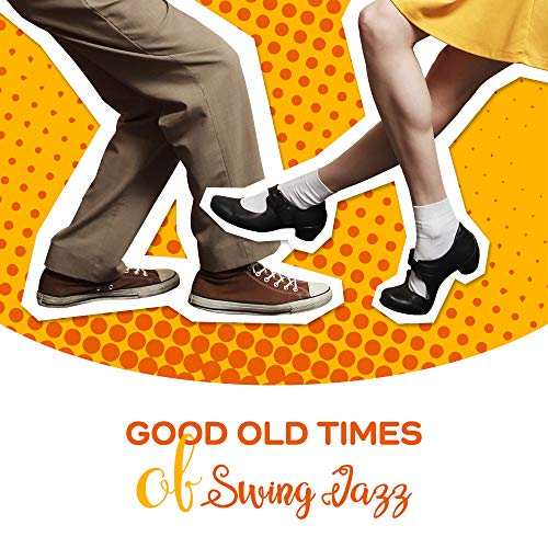 Time Swing - Good Old Times of Swing Jazz: 2019 Instrumental Smooth Jazz Music Compilation, Vintage Happy Melodies Played on Piano, Contrabass, Trumpet, Saxophone, Guitar & More