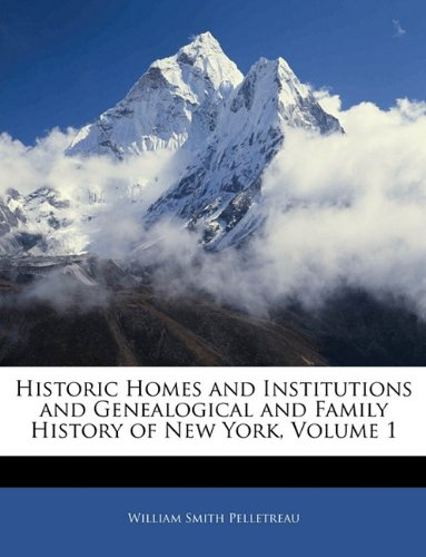 Download Historic Homes and Institutions and Genealogical and Family History of New York, Volume 1 PDF
