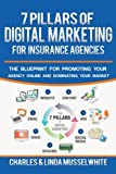7 Pillars of Digital Marketing for Insurance Agencies: The Blueprint for Promoting Your Agency Online and Dominating Your Market