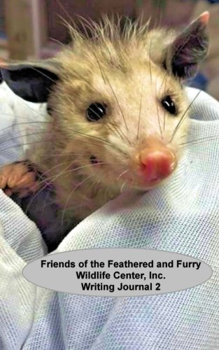 Writing Journal 2: Friends of the Feathered and Furry Wildlife Center (Writing Journals) (Volume 2) (Friends Of The Feathered And Furry Wildlife Center)