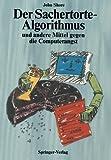 Der Sachertorte-Algorithmus und Andere Mittel Gegen Die Computerangst, Shore, John, 3540179836