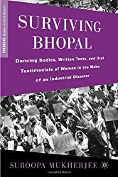 Surviving Bhopal: Dancing Bodies, Written Texts, and Oral Testimonials of Women in the Wake of an Industrial Disaster (Palgrave Studies in Oral History)