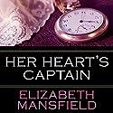 Her Heart's Captain Hörbuch von Elizabeth Mansfield Gesprochen von: Anna Parker-Naples