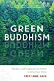 "Stephanie Kaza, ""Green Buddhism: Practice and Compassionate Action in Uncertain Times"" (Shambhala, 2019)"