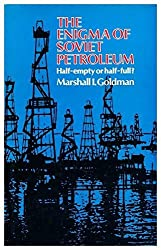 The Enigma of Soviet Petroleum: Half-full or Half-empty? by Marshall I. Goldman (1980-09-04)