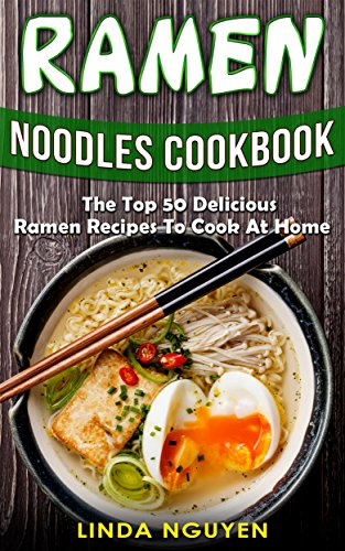 (Ramen Noodles Cookbook: The top 50 delicious Ramen recipes to cook at home)