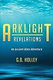 Arklight Revelations: An Ancient Alien Adventure