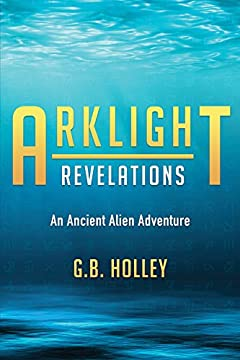 ARKLIGHT Revelations: An Ancient Alien Adventure (Ancient Alien Series Book 1)
