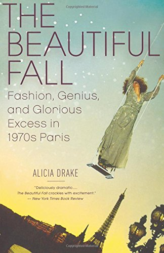 The Beautiful Fall: Fashion, Genius, and Glorious Excess in 1970s Paris pdf epub