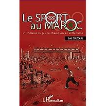 Le sport au maroc - l'itinéraire du jeun: L'itinéraire du jeune champion en athlétisme (French Edition)