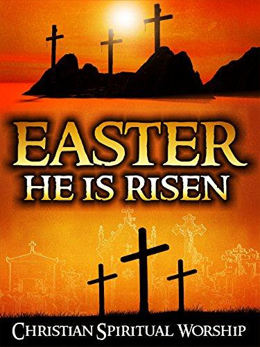 Easter: He is Risen: Christian Spiritual Worship