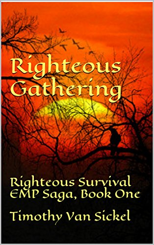 Righteous Gathering: Righteous Survival an EMP Saga, Book One by [Sickel, Timothy Van]