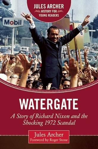 Download Watergate: A Story of Richard Nixon and the Shocking 1972 Scandal (Jules Archer History for Young Readers) PDF