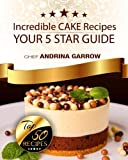 Incredible CAKES Recipes: Your 5 Star Guide: Top 50 Cakes