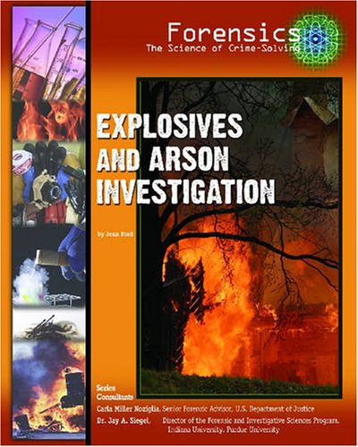 Explosives And Arson Investigation (Forensics: the Science of Crime-solving)