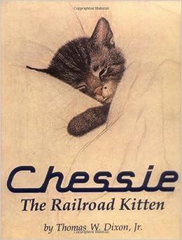 Chessie: The Railroad Kitten: Thomas Dixon: 9780962200311