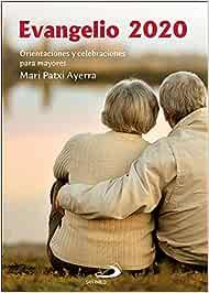 Evangelio 2020 para mayores: Orientaciones y celebraciones para mayores por Mari Patxi Ayerra (Evangelios y Misales)