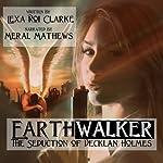 Earthwalker: The Seduction of Decklan Holmes | Lexa Roi Clarke